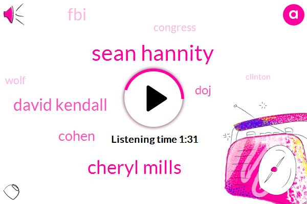 Sean Hannity,Cheryl Mills,David Kendall,Cohen,DOJ,FBI,Congress,Wolf,Clinton,Hillary