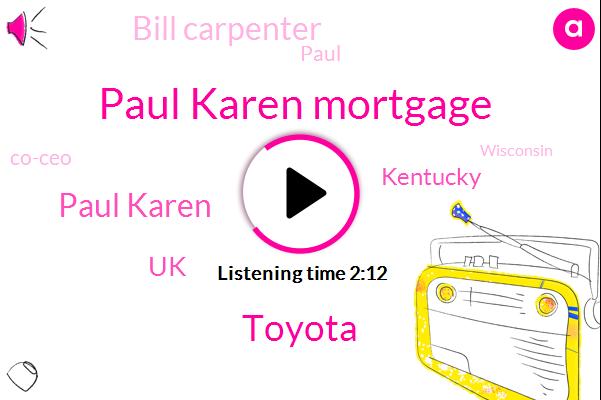 Paul Karen Mortgage,Toyota,Paul Karen,Kentucky,UK,Bill Carpenter,Paul,Co-Ceo,Wisconsin,Fdic,Badgers,John Calipari,KIM,Tacoma,Nebraska,USA,Founder,Four Fifteen Hundred Dollars