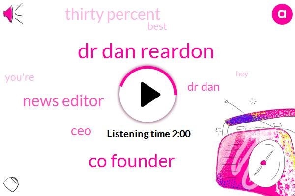 Dr Dan Reardon,Co Founder,News Editor,CEO,Dr Dan,Thirty Percent