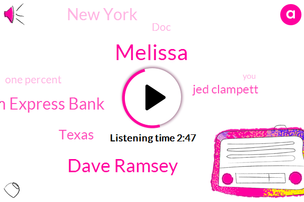 Dave Ramsey,Melissa,American Express Bank,Texas,Jed Clampett,New York,DOC,One Percent,Two Hundred Fifty Dollars,Five Hundred Dollars,Thousand Dollars,Two Five Percent,Three Years