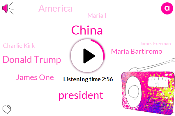 President Trump,Donald Trump,China,James One,Maria Bartiromo,America,Maria I,Charlie Kirk,James Freeman,Barack,United States,Theft