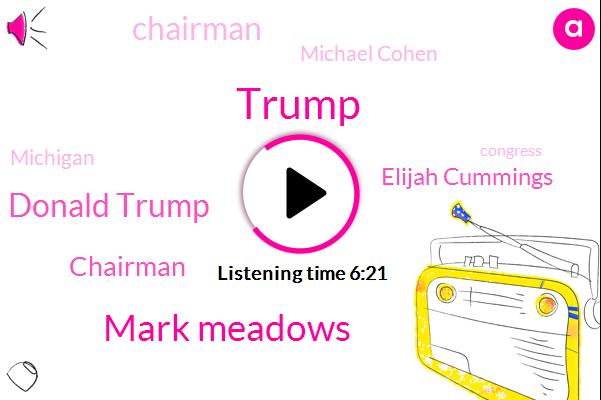 Mark Meadows,Donald Trump,Chairman,Elijah Cummings,Michael Cohen,Michigan,Congress,Democrat Party,Minnesota,Mr Mandelson,North Carolina,Lynn Patton,Mister Lebron,Congressman,Three Fifths
