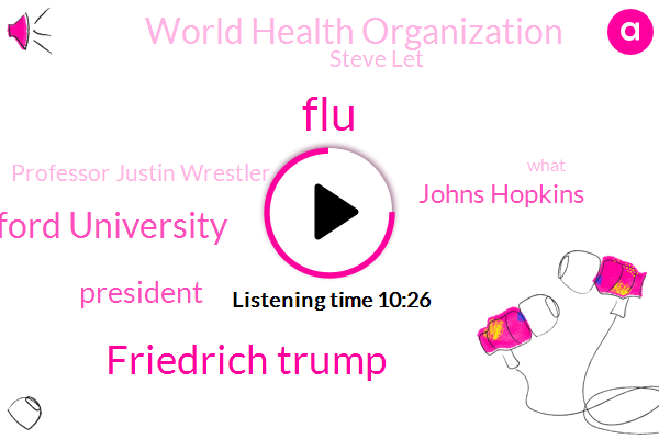 FLU,Friedrich Trump,Stanford University,President Trump,Johns Hopkins,World Health Organization,Steve Let,Professor Justin Wrestler,Johns Hopkins Bloomberg School Of Public Health,Cova,United States,Doctor Redfield,Dr Steve Goodman,Dr Steven Goodman,Population Health And Medicine,Justin Leslie,South Korea,DR