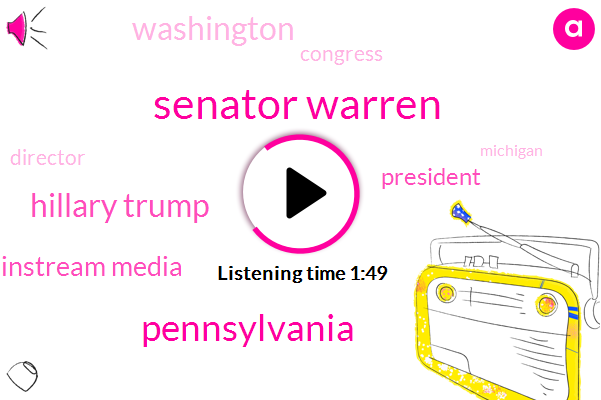 Senator Warren,Pennsylvania,Hillary Trump,Mainstream Media,Washington,Congress,Director,President Trump,Michigan,Ohio,Jeff,Thirty Thousand Dollars,Seven Months