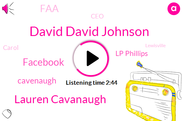 David David Johnson,Lauren Cavanaugh,Facebook,Cavenaugh,Lp Phillips,FAA,CEO,Carol,Lewisville,Emily,NS,Budget Suites Of America,Susie,Chad Wade,Southwest Airlines,North Texas,John,Dallas