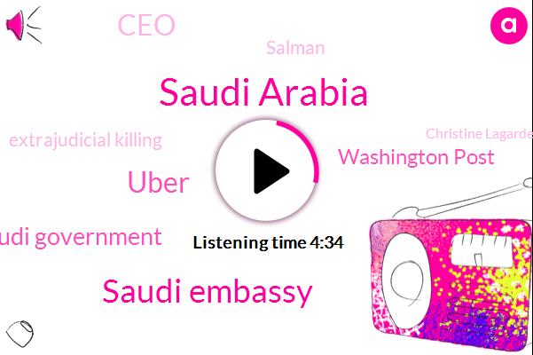 Saudi Arabia,Saudi Embassy,Uber,Saudi Government,Washington Post,CEO,Salman,Extrajudicial Killing,Christine Lagarde,Ritz Carlton,Goldman Sachs,IMF,Blackrock,Twitter,Turkey,Abon,Mohammed,Jamie Diamond,Felix