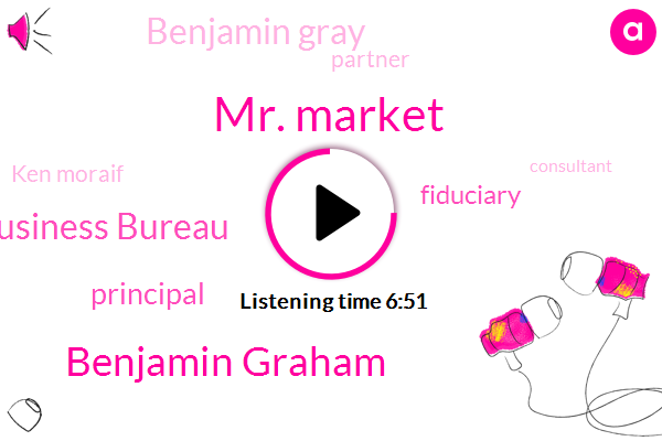 Mr. Market,Benjamin Graham,Better Business Bureau,Principal,Fiduciary,Benjamin Gray,Partner,Ken Moraif,Consultant,IRS,Eighty Five Percent,Fifty Seven Percent,Forty Nine Percent,Fifty Percent,Five Years,Two K