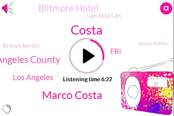 Marco Costa,Costa,Los Angeles County,Los Angeles,FBI,Biltmore Hotel,Lan Asta Lan,Brown Berets,Brown Buffalo,United States,Ronald Reagan,Arson,Mexicali,California,Connor,Oscar,Asta