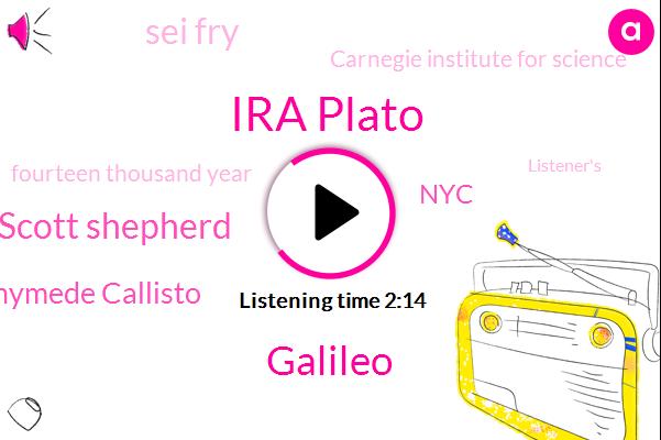 Ira Plato,Galileo,Scott Shepherd,Europa Ganymede Callisto,NYC,Sei Fry,Carnegie Institute For Science,Fourteen Thousand Year