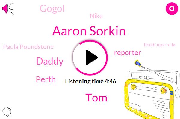 Aaron Sorkin,TOM,Daddy,Perth,Reporter,Gogol,Nike,Paula Poundstone,Perth Australia,Davy,AMY,New York,Writer,Billion Dollars,Million Dollars