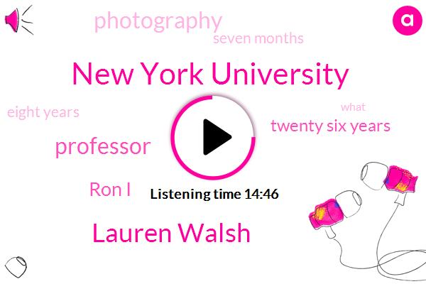 New York University,Lauren Walsh,Professor,Ron I,Twenty Six Years,Seven Months,Eight Years,Milton