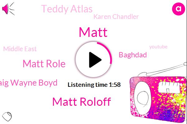 Matt,Matt Roloff,Matt Role,Craig Wayne Boyd,Baghdad,Teddy Atlas,Karen Chandler,Middle East,Youtube,United States,India,NBC
