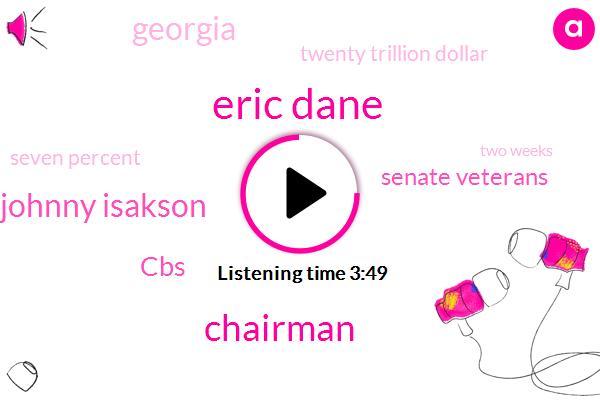 Eric Dane,Chairman,Senator Johnny Isakson,CBS,Senate Veterans,Georgia,Twenty Trillion Dollar,Seven Percent,Two Weeks