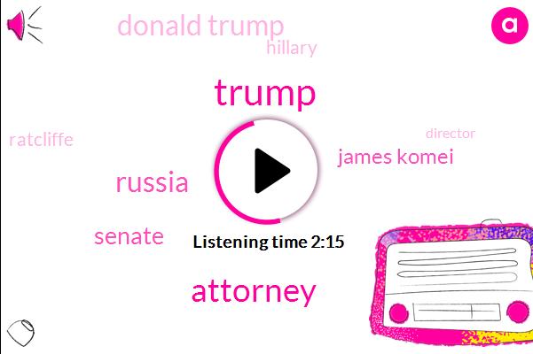 Donald Trump,Attorney,Russia,Senate,James Komei,Hillary,Ratcliffe,Director,James Colmey,Special Counsel,FBI,Robert Muller Robert Muller,FOX,President Trump,Paris,Chairman