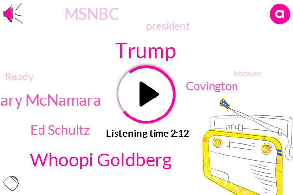 Donald Trump,Whoopi Goldberg,Gary Mcnamara,Ed Schultz,Covington,Msnbc,President Trump