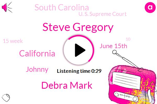 Steve Gregory,Debra Mark,California,Johnny,June 15Th,South Carolina,U. S. Supreme Court,15 Week,10,Mississippi,Kobe 19
