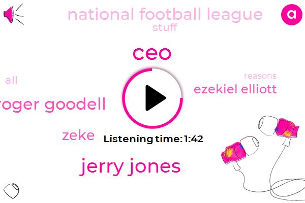 CEO,Jerry Jones,Roger Goodell,Zeke,Ezekiel Elliott,National Football League