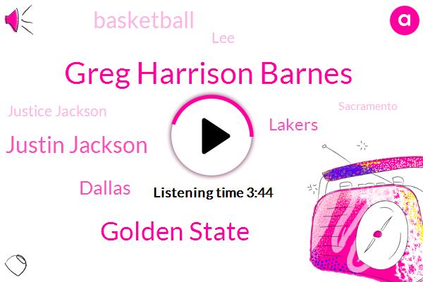 Greg Harrison Barnes,Golden State,Justin Jackson,Dallas,Lakers,Basketball,LEE,Justice Jackson,Sacramento,Shumpert,Zebo,Lucas,NBA,Hetty,Willie,Kevin,Stan