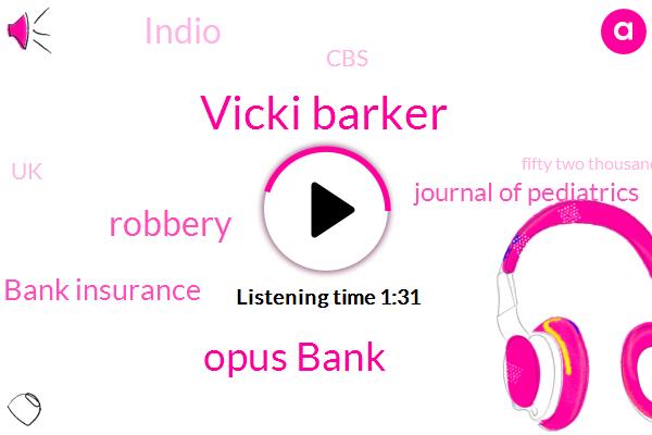 Vicki Barker,Opus Bank,Robbery,Bank Insurance,Journal Of Pediatrics,Indio,CBS,UK,Fifty Two Thousand Dollars,Thirty Three Percent,Sixty Four Year,Eighteen Year