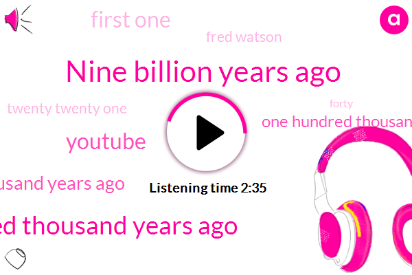 Nine Billion Years Ago,Hundred Thousand Years Ago,Youtube,Seventy Thousand Years Ago,TWO,One Hundred Thousand Years Ago,First One,Fred Watson,Twenty Twenty One,Forty,Solar System,Look Food Andrew,Three Point,ONE,Fifty,Eight,Zero