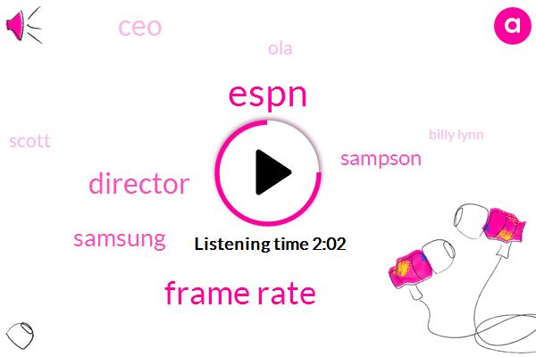 Espn,Frame Rate,Director,Samsung,Sampson,CEO,OLA,Scott,Billy Lynn,Digital Camera,LCD,Four K,4 K