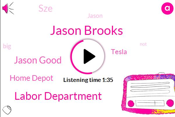 Jason Brooks,Labor Department,Jason Good,Home Depot,Tesla,SZE
