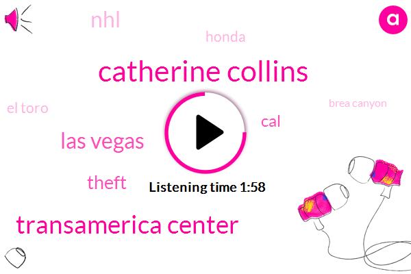 Catherine Collins,Transamerica Center,Las Vegas,Theft,CAL,NHL,Honda,El Toro,Brea Canyon,Hollywood,Jalen,Twenty Thirty Forty Years,Thirty Five Day,Twelve Percent