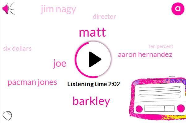 Matt,Barkley,JOE,Pacman Jones,Aaron Hernandez,Jim Nagy,Director,Six Dollars,Ten Percent