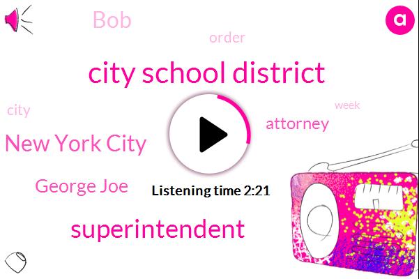 City School District,Superintendent,New York City,George Joe,Attorney,BOB