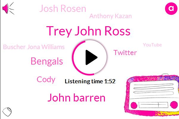 Trey John Ross,John Barren,Bengals,Cody,Twitter,Josh Rosen,Anthony Kazan,Buscher Jona Williams,Youtube,Devon,Stitcher,Google,Spotify,Koci