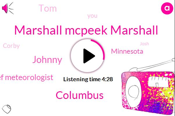 Marshall Mcpeek Marshall,Columbus,Johnny,Chief Meteorologist,Minnesota,TOM,Corby,Josh,Carr,Twenty Two Inches,Three Feet,Eighteen Inches,Seventeen Year,Ten Minutes,Five Years