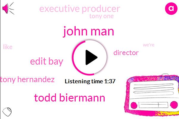John Man,Todd Biermann,Edit Bay,Tony Hernandez,Director,Executive Producer,Tony One