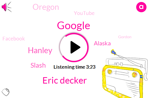 Google,Eric Decker,Hanley,Slash,Alaska,Oregon,Youtube,Facebook,Gordon,Three Years,Zero Dollars,Two Bar
