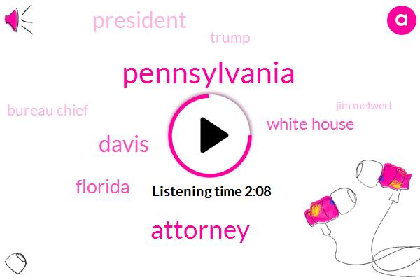 Attorney,Pennsylvania,Davis,Florida,White House,President Trump,Donald Trump,Bureau Chief,Jim Melwert,Thailand,Mr Hughes