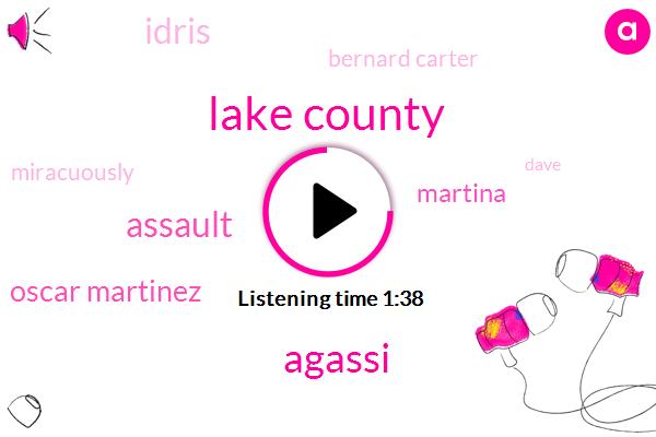Lake County,Agassi,Assault,Oscar Martinez,Martina,Idris,Bernard Carter,Miracuously,Dave,Eleven Thousand Dollars