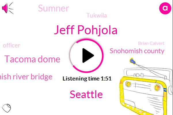 Komo,Jeff Pohjola,Seattle,Tacoma Dome,Duwamish River Bridge,Snohomish County,Sumner,Tukwila,Officer,Brian Calvert,Factoria,Kiera,Talbot,Southcenter,Albro