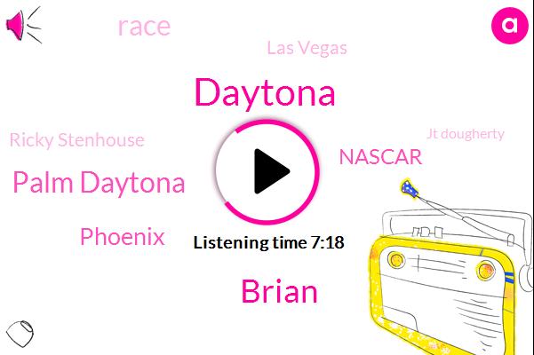 Daytona,Brian,Palm Daytona,Phoenix,Nascar,Las Vegas,Ricky Stenhouse,Jt Dougherty,J. T. G. Doria,Ryan Patty,Chevy,Dorothy,Jt Georgia,Fenway,Jd Racing,Ziang