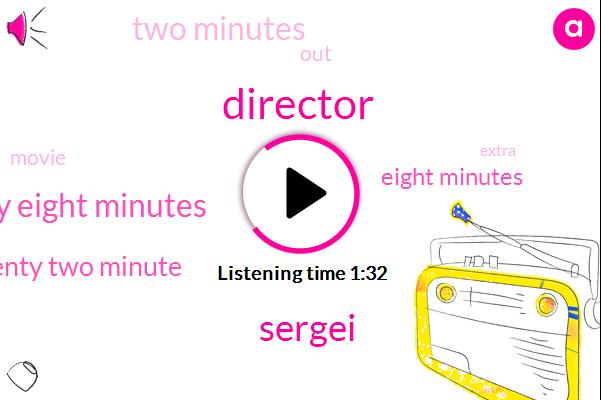 Director,Sergei,Seventy Eight Minutes,Seventy Two Minute,Eight Minutes,Two Minutes