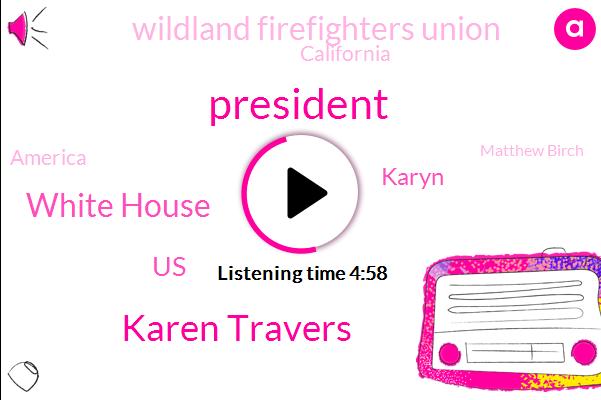 President Trump,Karen Travers,White House,ABC,KFI,United States,Karyn,Wildland Firefighters Union,California,America,Matthew Birch,Chris Eating,BP,San Bernardino,Mendocino,AMY,Ninety Five Year,Two Year
