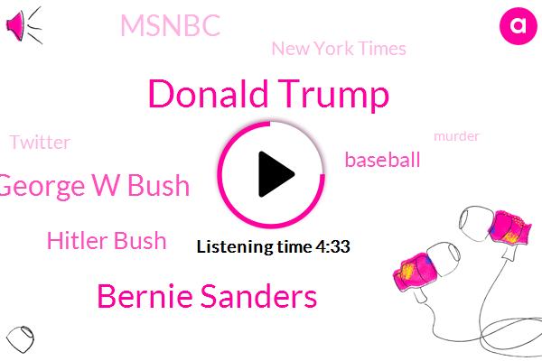 Donald Trump,Bernie Sanders,George W Bush,Hitler Bush,Baseball,Msnbc,New York Times,Twitter,Murder,Virginia,Democratic Party,Zoe Sharp,Illinois,White House,Russian Government,America,President Trump,Phil,Three Weeks,Two Year