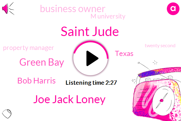 Saint Jude,Joe Jack Loney,Green Bay,Bob Harris,Texas,Business Owner,M University,Property Manager,Twenty Second,Twenty Years