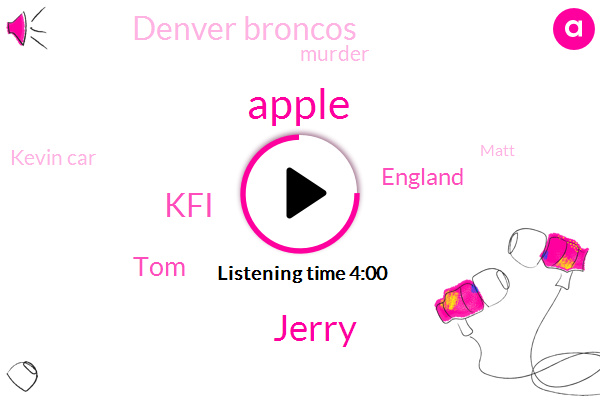 Apple,Jerry,KFI,TOM,England,Denver Broncos,Murder,Kevin Car,Matt,Gail,Official