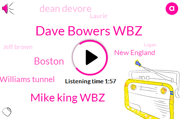 Dave Bowers Wbz,Mike King Wbz,Boston,Ted Williams Tunnel,New England,Dean Devore,Laurie,Jeff Brown,Logan,Newton,Wayfair,Fifty Three Degrees,Two Hours