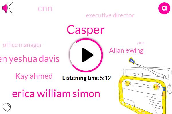 Casper,Erica William Simon,Ben Yeshua Davis,Kay Ahmed,Allan Ewing,CNN,Executive Director,Office Manager,Nicole,Stephen Charleston,Kyle,Alaska,Allen