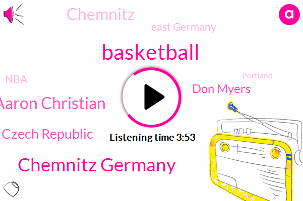 Chemnitz Germany,Aaron Christian,Basketball,Czech Republic,Don Myers,Chemnitz,East Germany,NBA,Portland,Director Of Basketball Operations,Oregon,University Of Portland,Barbara,Mcdonald,Burger King,Kobe,San Diego,Brad,Forty Kilometers