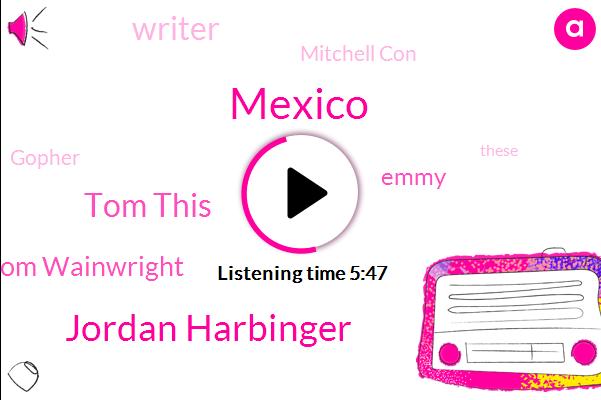 Mexico,Jordan Harbinger,Tom This,Tom Wainwright,Emmy,Writer,Mitchell Con,Gopher