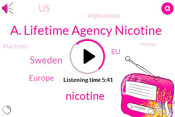 A. Lifetime Agency Nicotine,Nicotine,Sweden,Europe,EU,United States,Afghanistan,Martinez,Norway