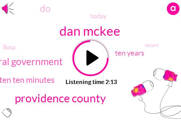 Dan Mckee,Providence County,Federal Government,Nine Ten Ten Minutes,Ten Years