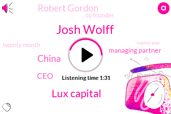 Josh Wolff,Lux Capital,China,CEO,Managing Partner,Robert Gordon,Co Founder,Twenty Month,Twenty Year