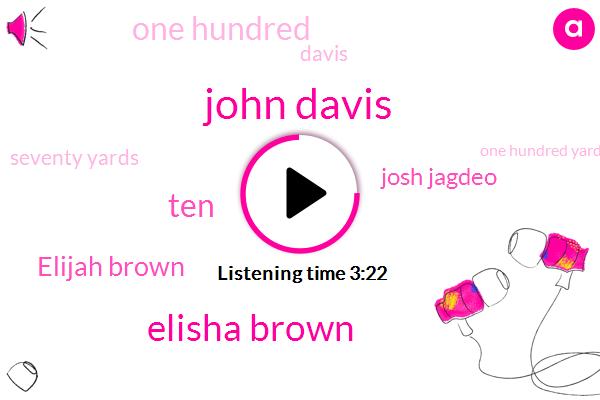 John Davis,Elisha Brown,Elijah Brown,TEN,Josh Jagdeo,One Hundred,Davis,Seventy Yards,One Hundred Yards,Jodi Mckay Duffy,SIX,Second Half,Tyler Nary,J Sarah,Three Touchdowns,Fourteen,Twenty,Santana Stadium,This Year,Saturday